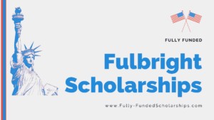 Fulbright Scholarships 2022-2023 Submit an Application to Win Fully Funded American Scholarship
