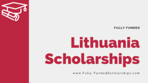 Lithuania Scholarships 2022-2023 Grab a Fully Funded Scholarship Today!