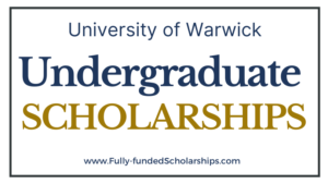 250+ Warwick Undergraduate Global Excellence Scholarships 2022-2023 Open for Applications
