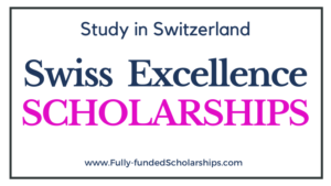 Swiss Government Excellence Scholarships 2022-2023 for Foreign Scholars and Artists