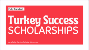 Fully Funded Turkey Success Scholarships 2022-2023 - Study for free in Turkey