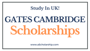 Gates Cambridge Scholarships 2022-2023 80+ Scholarships available!