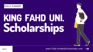 The Fully-Funded King Fahd University (KFUPM) Scholarships for International Students