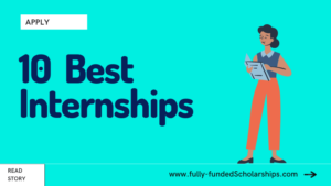 10 Fully-Funded Internships for International Students and Fresh Grads