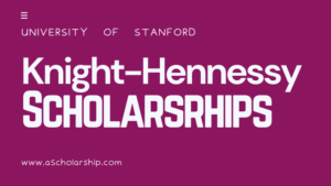 Fully-funded Knight Hennessy Scholarships Online Applications Open