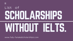 50 Upcoming Government Scholarships without ILETS Requirement