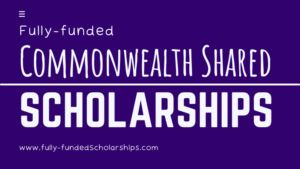 Fully-funded Commonwealth Shared Scholarships for International Students
