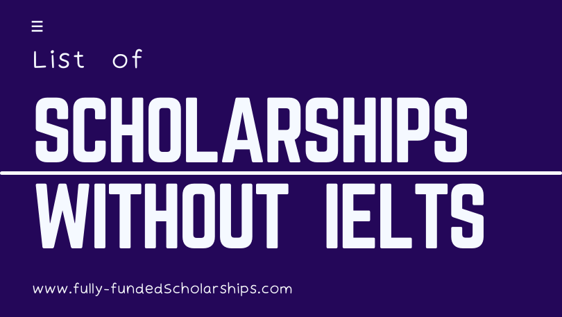 Fully-funded Scholarships Without IELTS