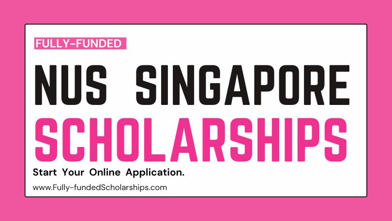 National University of Singapore (NUS) Scholarships 2022-2023 for Students