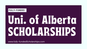 University of Alberta Scholarships Without IELTS - Study for free in Canada